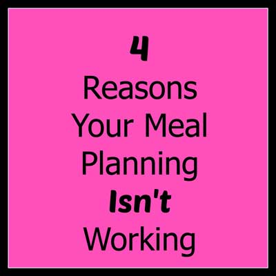 4 Reasons Your Meal Planning Isn't Working